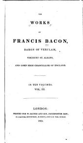 The Works of Francis Bacon: Baron of Verulam, Viscount St. Albans, and Lord High Chancellor of England, Volume 3