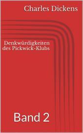 Denkwürdigkeiten des Pickwick-Klubs: Band 2