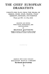 The Chief European Dramatists: Twenty-one Plays from the Drama of Greece, Rome, Spain, France, Italy, Germany, Denmark, and Norway, from 500 B.C. to 1879 A.D.