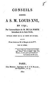 Conseils donnés à S. M. Louis XVI, en 1791, par l'intermédiare de M. de la Porte, intendant de la Liste Civile: Ouvrage inédit de M. de Rivarol : suivi d'une lettre sur M. le Marquis de la F..., par le même
