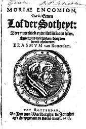 Moriæ encomion dat is, eenen lof der sotheyt: seer nuttelijck ende lieflijck om lesen. Speelwijs beschreven door den hooch-gheleerden Erasmvm van Rotterdam: Volume 1