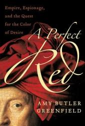 A Perfect Red: Empire, Espionage, and the Quest for the Color of Desire