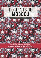 Portraits de Moscou: Moscou par ceux qui y vivent !