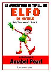 Le avventure di tifill, un elfo di natale (libro illustrato) (serie posso leggere!)