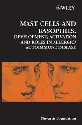 Mast Cells and Basophils: Development, Activation and Roles in Allergic / Autoimmune Disease