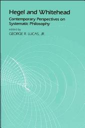 Hegel and Whitehead: Contemporary Perspectives on Systematic Philosophy