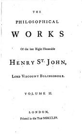 The Philosophical Works of Henry St-John, Lord Viscount Bolingbroke: In Five Volumes, Volume 2