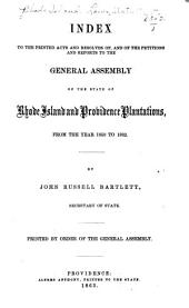 Index to the Printed Acts and Resolves Of, and of the Petitions and Reports to the General Assembly of the State of Rhode Island and Providence Plantations, from the Year 1850 to 1862