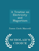 A Treatise on Electricity and Magnetism   Scholar s Choice Edition PDF