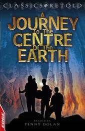 Journey to the Centre of the Earth: EDGE: Classics Retold