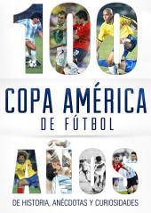 Copa América de fútbol: 100 años de historia, anécdotas y curiosidades