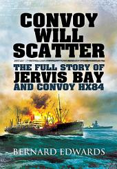 Convoy Will Scatter: The Full Story of Jervis Bay and Convoy HX84