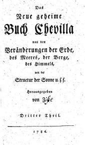 Das Neue geheime Buch Chevilla: von den wunderseltsamen Veränderungen der Erde, des Meeres, der Berge, des Himmels, von der Structur der Sonne, u.s.f. 3