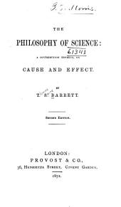 The Philosophy of Science: A Contribution Thereto, on Cause and Effect