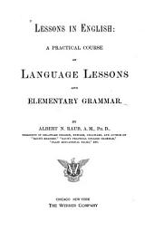 Lessons in English: A Practical Course of Language Lessons and Elementary Grammar