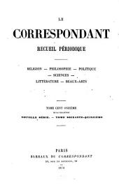 Le Correspondant: religion-- philosophie-- politique-- histoire-- sciences-- économie sociale-- voyages-- littérature-- beaux-arts, Volume111