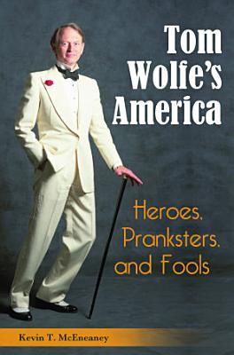 Tom Wolfe s America  Heroes  Pranksters  and Fools