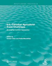 U.S.-Canadian Agricultural Trade Challenges: Developing Common Approaches