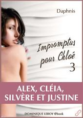 IMPROMPTUS POUR CHLOÉ, épisode 3 - Alex, Cléia, Silvère et Justine