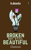 Broken But Still Beautiful   Illuminate PDF