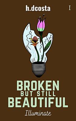 Broken But Still Beautiful   Illuminate