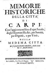 Memorie historiche della città di Carpi: con l'aggionta nel fine d'ogni secolo, degli huomini illustri, per Santità, per Dignità, e per virtù della Medema Citta
