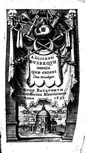 A. Gislenii Bvsbeqvii omnia quae extant ...