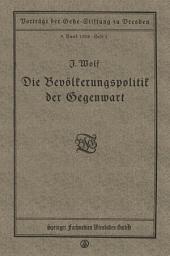 Die Bevölkerungspolitik der Gegenwart: Vortrag gehalten in der Gehe-Stiftung zu Dresden am 17. November 1917