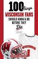 100 Things Wisconsin Fans Should Know   Do Before They Die PDF