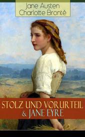 Stolz und Vorurteil & Jane Eyre (Vollständige deutsche Ausgaben): Die zwei beliebtesten Liebesgeschichten der Weltliteratur