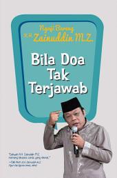 Ngaji Bareng K.H. Zainuddin M.Z.: Bila Doa Tak Terjawab