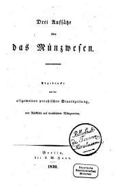 Drei Aufsätze über das Münzwesen: Abgedruckt aus der allgemeinen preußischen Staatszeitung mit Rücksicht auf beabsichtigte Münzvereine