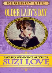 Older Lady's Day: Book 5 Regency Life Series