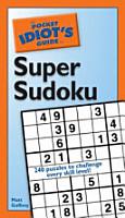The Pocket Idiot s Guide to Super Sudoku PDF