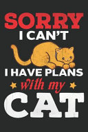 Sorry I Can t I Have Plans with My Cat