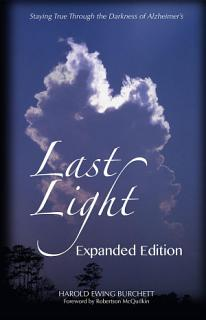 Last Light  Staying True through the Darkness of Alzheimer s    Expanded Edition Book