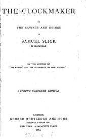 The clockmaker; or The sayings and doings of Samuel Slick, of Slickville [by T.C. Haliburton]. Author's complete ed., by the author of 'The attaché'.