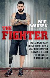 The Fighter: The extraordinary true story of how a Muay Thai champion survived hell on the frontline in Afghanistan
