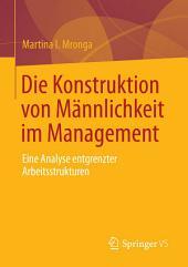 Die Konstruktion von Männlichkeit im Management: Eine Analyse entgrenzter Arbeitsstrukturen