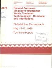 Second Forum on Innovative Hazardous Waste Treatment Technologies, Domestic and International: Philadelphia, Pennsylvania, May 15-17, 1990 : Technical Papers