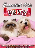 Essential Oils for Pets Learn About The Best Beginners Guide Of Why To Use Essential Oils For Pets And The Amazing Benefits Of Doing So