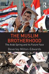 The Muslim Brotherhood: The Arab Spring and its future face