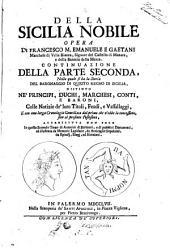 Della Sicilia nobile opera di Francesco Maria Emanuele e Gaetani ... Parte prima [- terza]: Continuazione della parte seconda, nella quale si ha la storia del baronaggio di questo Regno di Sicilia ..