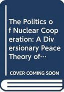 The Politics of Nuclear Cooperation PDF