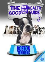 The Boston Terrier Good Health Guide