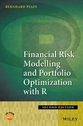 Financial Risk Modelling and Portfolio Optimization with R: Edition 2