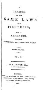 A Treatise on the Game Laws: And on Fisheries; with an Appendix, Containing All the Statutes and Cases on the Subject, Volume 2