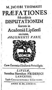 Praefationes sub auspicia disputationum suarum in academia. Lipsiensi recitatae argumenti varii. - Lipsiae, Lanckisius 1683