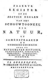 Zaakryk register op de zestien deelen van het Schouwtooneel der natuur, of de samenspraaken en onderhoudingen over de natuurlyke historie, handwerken, beroepen, fabrieken, godsdienst, konsten en wetenschappen