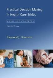 Practical Decision Making in Health Care Ethics: Cases and Concepts, Third Edition, Edition 3